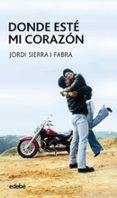 DONDE ESTE MI CORAZON (9ª ED.) de SIERRA I FABRA, JORDI