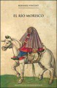 EL RÍO MORISCO di VINCENT, BERNARD
