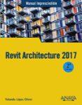 REVIT ARCHITECTURE 2017  (MANUAL IMPRESCINDIBLE) di LOPEZ OLIVER, YOLANDA