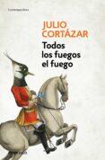 TODOS LOS FUEGOS EL FUEGO de CORTAZAR, JULIO