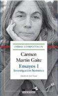 CARMEN MARTIN GAITE: ENSAYOS I: INVESTIGACION HISTORICA (O.C. IV) di MARTIN GAITE, CARMEN