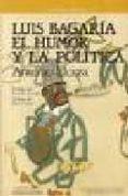 LUIS BAGARIA. EL HUMOR Y LA POLITICA de ELORZA, ANTONIO