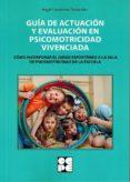 GUIA DE ACTUACION Y EVALUACION EN PSICOMOTRICIDAD VIVENCIADA de HERNANDEZ FERNANDEZ, ANGEL