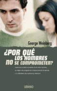 ¿POR QUE LOS HOMBRES NO SE COMPROMETEN? di WEINBERG, GEORGE