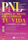 PNL CAMBIA TU MENTE PARA CAMBIAR TU VIDA Y CONSERVA EL CAMBIO di ANDREAS, STEVE
