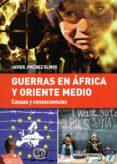 GUERRAS EN AFRICA Y ORIENTE MEDIO: CAUSAS Y CONSECUENCIAS di JIMENEZ OLMOS, JAVIER