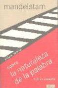 SOBRE LA NATURALEZA DE LA PALABRA Y OTROS ENSAYOS de MANDELSTAM, OSSIP