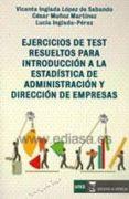 EJERCICIOS DE TEST RESUELTOS PARA INTRODUCCION A LA ESTADISTICA D E ADMINISTRACION Y DIRECCION DE EMPRESAS di VV.AA.