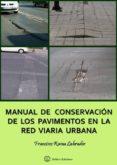 MANUAL DE CONSERVACION DE LOSPAVIMENTOS EN LA RED VIARIA URBANA di RAMA LABRADOR, FRANCISCO