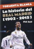 TORMENTA BLANCA: LA HISTORIA DEL REAL MADRID 1902-2015 di BALL, PHIL