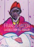 FRANCIS BACON: LA CUESTIÓN DEL DIBUJO di VV.AA.