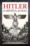 HITLER: EL ARTISTA DEL MAL di FERNANDEZ MARTIN, JAIME