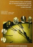 UN RECORRIDO POR LA HISTORIA DE LA TRANSFERENCIA DE CALOR, LA REF RIGERACION Y LA CLIMATIZACION di TORRELLA, ENRIQUE