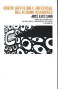 BREVE ANTOLOGIA UNIVERSAL DEL HUMOR ARAGONES di CANO, JOSE LUIS
