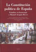 LA CONSTITUCION POLITICA DE ESPAÑA: ESTUDIOS EN HOMENAJE A MANUEL ARAGON REYES di VV.AA.