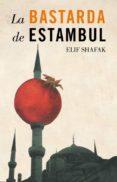 LA BASTARDA DE ESTAMBUL di SHAFAK, ELIF