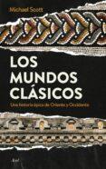LOS MUNDOS CLASICOS: UNA HISTORIA EPICA DE ORIENTE Y OCCIDENTE de SCOTT, MICHAEL