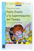 PABLO DIABLO Y LA SUPERMAQUINA DEL TIEMPO de SIMON, FRANCESCA