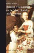 RACISMO Y SEXUALIDAD EN LA CUBA COLONIAL. INTERSECCIONES di STOLCKE, VERENA