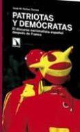 PATRIOTAS Y DEMOCRATAS: EL DISCURSO NACIONALISTA ESPAÑOL DESPUES DE FRANCO di NUÑEZ SEIXAS, XOSE MANOEL