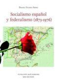 SOCIALISMO ESPAÑOL Y FEDERALISMO (1873-1976) di GUERRA SESMA, DANIEL