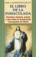 EL LIBRO DE LA INMACULADA: DOCTRINA, HISTORIA, POESIA Y ARTE SOBR E LA INMACULADA CONCEPCION DE MARIA di MARTINEZ PUCHE, JOSE A.