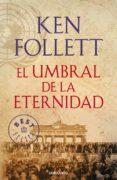 EL UMBRAL DE LA ETERNIDAD (THE CENTURY 3) de FOLLETT, KEN