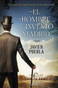 EL HOMBRE QUE INVENTO MADRID di PUEBLA, JAVIER
