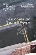 LAS COSAS DE LA MUERTE di BONELL GOYTISOLO, PABLO  FERNANDEZ GOMEZ, EMPAR