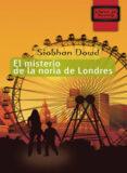 EL MISTERIO DE LA NORIA DE LONDRES (COLECCION LIBROS DE MOCHILA) di DOWD, SIOBHAN