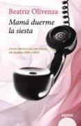 MAMA DUERME LA SIESTA (XXXII PREMIO FELIPE TRIGO DE NARRACION COR TA) di OLIVENZA, BEATRIZ