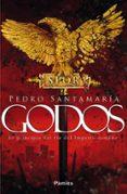 GODOS: EL PRINCIPIO DEL FIN DEL IMPERIO ROMANO di SANTAMARIA, PEDRO