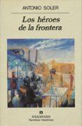 LOS HEROES DE LA FRONTERA de SOLER, ANTONIO