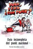 PUNK, PERO ¿QUE PUNK? di GONZALEZ LEZANA, TOMAS