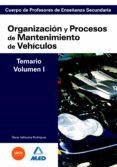 CUERPO DE PROFESORES DE ENSEÑANZA SECUNDARIA: ORGANIZACION Y PROC ESOS DE MANTENIMIENTO DE VEHICULOS: TEMARIO: VOLUMEN I di VV.AA.