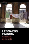 LA NOVELA DE MI VIDA di PADURA, LEONARDO