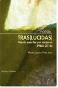(TRAS)LUCIDAS: POESIA ESCRITA POR MUJERES (1980-2016) di VV.AA.