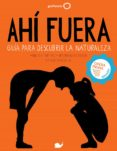 9788408152279 - Peixe Dias Maria Ana: Ahi Fuera. Guia Para Descubrir La Naturaleza - Libro