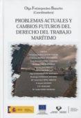 PROBLEMAS ACTUALES Y CAMBIOS FUTUROS DEL DERECHO DEL TRABAJO MARITIMO de FOTINOPOULOU BASURKO, OLGA