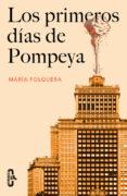 LOS PRIMEROS DÍAS DE POMPEYA de FOLGUERA, MARIA