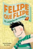 FELIPE QUE FLIPE, 4: LOS LADRONES DE TUMBAS de SANS, EVA PRADAS, NURIA