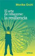 EL ARTE DE REHACERSE: LA RESILIENCIA di GRUHL, MONIKA