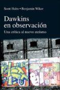 DAWKINS EN OBSERVACION: UNA CRITICA AL NUEVO ATEISMO de HAHN, SCOTT