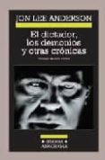 EL DICTADOR, LOS DEMONIOS Y OTRAS CRONICAS de ANDERSON, JON LEE