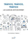 TRAFICO, TRAFICO, TRAFICO. LAS CLAVES DEL EXITO EN INTERNET (SOCIAL MEDIA) de RODRIGUEZ FERNANDEZ, OSCAR