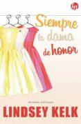 SIEMPRE LA DAMA DE HONOR de KELK, LINDSEY