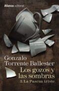 LOS GOZOS Y LAS SOMBRAS: 3. LA PASCUA TRISTE di TORRENTE BALLESTER, GONZALO