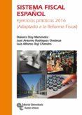 SISTEMA FISCAL ESPAÑOL: EJERCICIOS PRACTICOS 2016 (ADAPTADO A LA REFORMA FISCAL) (3ª ED.) di DIZY MENENDEZ, DOLORES