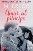 Mi Error Fue Amar Al Príncipe. Parte I (ebook) - Planeta