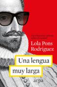 9788416601080 - Pons Rodriguez Dolores: Una Lengua Muy Larga: Cien Historias Curiosas Sobre El Español - Libro
